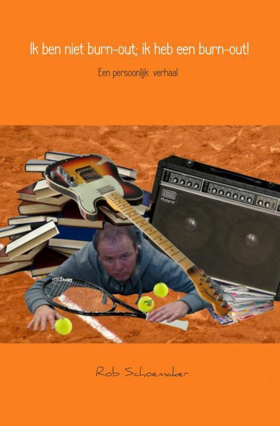 Ik ben niet burn-out; ik heb een burn-out! - Rob Schoemaker pdf epub