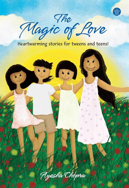 The Magic Of Love:Heartwarming Stories For Tweens And Teens!