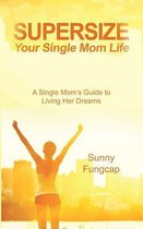 Supersize Your Single Mom Life