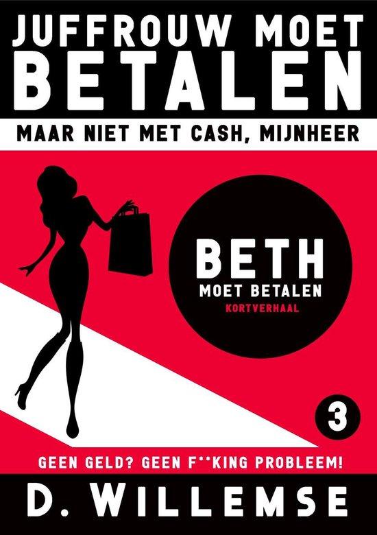 Juffrouw Moet Betalen, Maar Niet Met Cash Mijnheer! 3 - Beth Moet Betalen - D. Willemse |