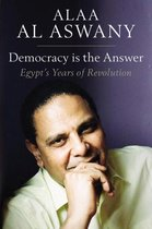Democracy is the Answer - Egypt`s Years of Revolution