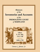 Abstracts of the Inventories and Accounts of the Prerogative Court of Maryland, 1685-1701, Libers 9, 10, 101c, 11a, 11b