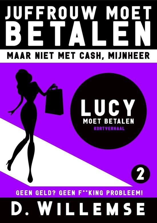 Juffrouw Moet Betalen, Maar Niet Met Cash Mijnheer! 2 - Lucy Moet Betalen - D. Willemse |
