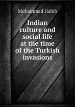 Indian Culture and Social Life at the Time of the Turkish Invasions