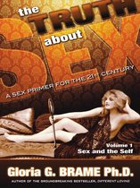 The Truth About Sex A Sex Primer for the 21st Century Volume I: Sex and the Self