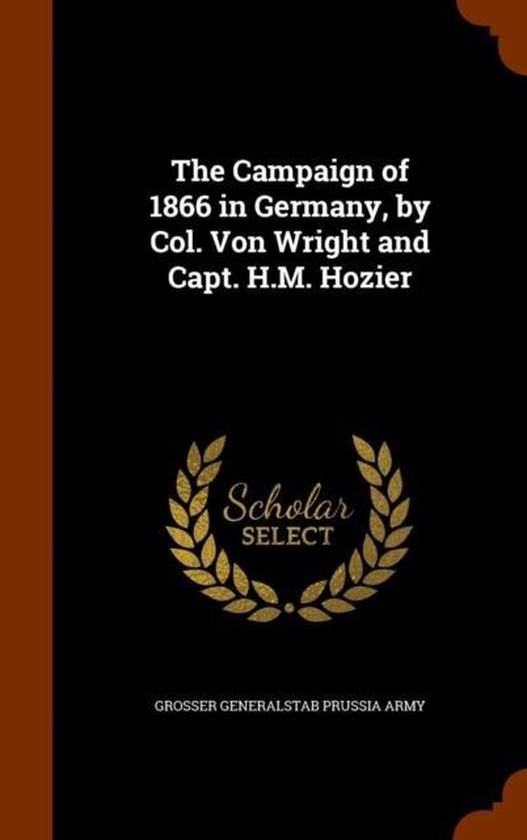 Boek cover The Campaign of 1866 in Germany, by Col. Von Wright and Capt. H.M. Hozier van Grosser Generalstab Prussia Army (Hardcover)