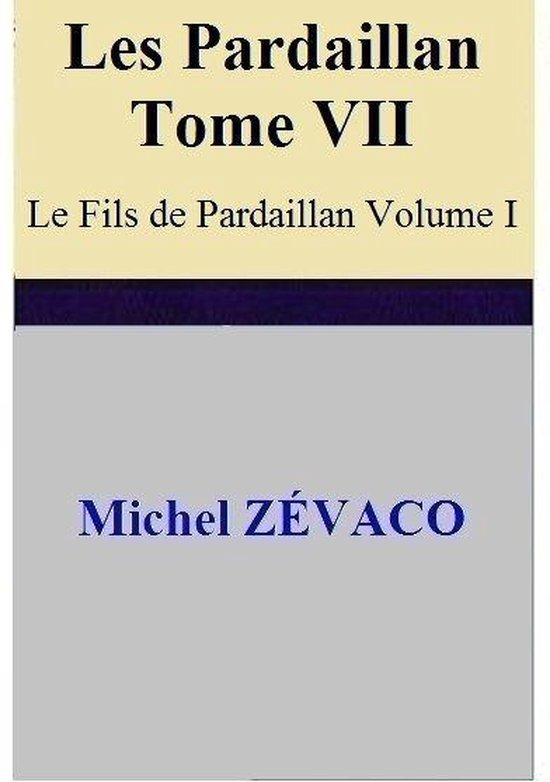 Les Pardaillan – Tome VII Le Fils de Pardaillan - Volume I