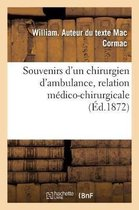 Souvenirs d'un chirurgien d'ambulance, relation medico-chirurgicale des faits observes