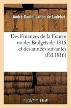 Des Finances de la France ou des Budgets de 1816 et des annees suivantes