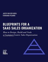 Blueprints for a SaaS Sales Organization: How to Design, Build and Scale a Customer-Centric Sales Organization