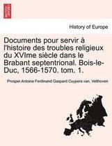 Documents Pour Servir A L'Histoire Des Troubles Religieux Du Xvime Siecle Dans Le Brabant Septentrional. Bois-Le-Duc, 1566-1570. Tom. 1.
