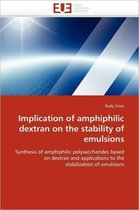 Implication of Amphiphilic Dextran on the Stability of Emulsions