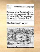 Genevive de Cornouailles Et Le Damoisel Sans Nom. Roman de Chevalerie. Par Monsieur de Mayer. ... Volume 1 of 2
