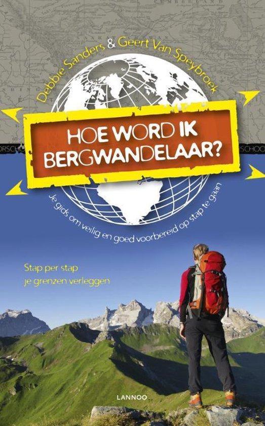 Hoe word ik bergwandelaar - Geert van Speybroeck |