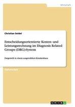 Entscheidungsorientierte Kosten- und Leistungsrechnung im Diagnosis Related Groups (DRG)-System