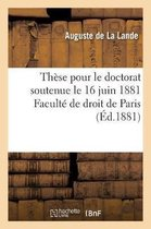 These pour le doctorat soutenue le 16 juin 1881 Faculte de droit de Paris