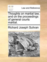 Thoughts on Martial Law, and on the Proceedings of General Courts Martial.