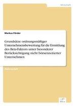 Grundsatze ordnungsmassiger Unternehmensbewertung fur die Ermittlung des Beta-Faktors unter besonderer Berucksichtigung nicht boersennotierter Unternehmen