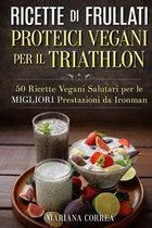 Ricette Di Frullati Proteici Vegani Per Il Triathlon
