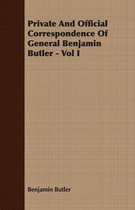 Private And Official Correspondence Of General Benjamin Butler - Vol I