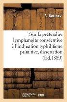 Etude Sur La Pretendue Lymphangite Consecutive A l'Induration Syphilitique Primitive, Dissertation