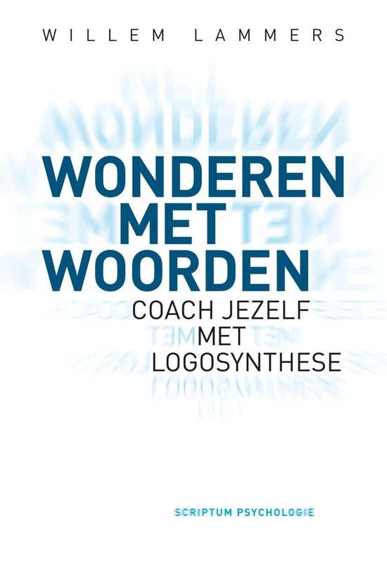 Wonderen met woorden: Coach jezelf met logosynthese - Willem Lammers  
