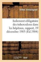 Isolement obligatoire des tuberculeux dans les hopitaux, rapport, 19 decembre 1903