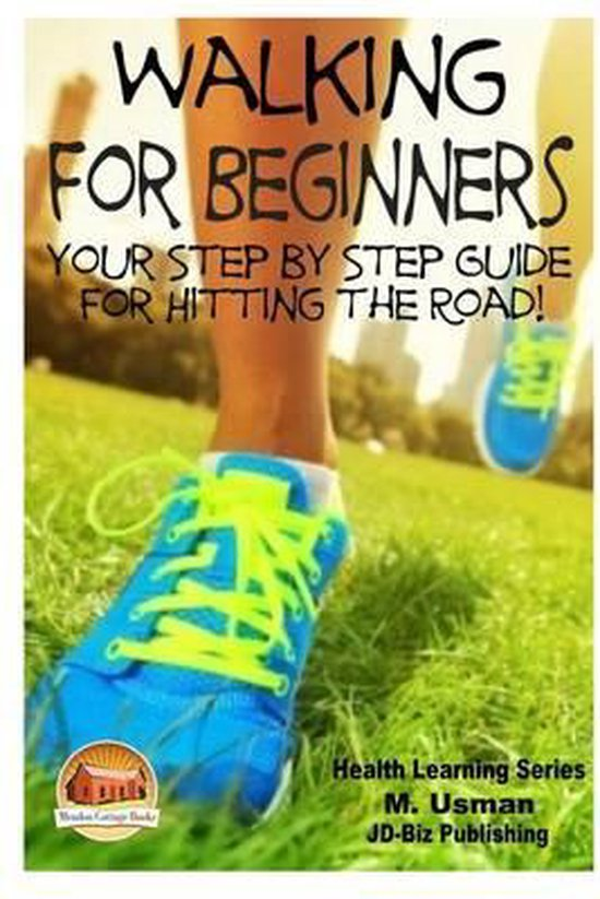 Walking for Beginners - Your Step by Step Guide for Hitting the Road!