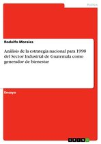 Análisis de la estrategia nacional para 1998 del Sector Industrial de Guatemala como generador de bienestar
