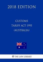 Customs Tariff ACT 1995 (Australia) (2018 Edition)