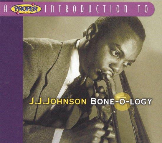 A Proper Introduction to J.J. Johnson: Bone-O-Logy