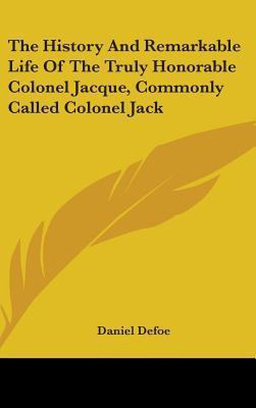 The History And Remarkable Life Of The Truly Honorable Colonel Jacque, Commonly Called Colonel Jack
