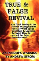 TRUE & FALSE REVIVAL.. An Insider's Warning. Are Todd Bentley & the Florida Healing Revival for Real? What About Gold Dust & Laughing Revivals? How Do We Tell the False from the True?
