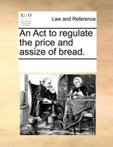 An ACT to Regulate the Price and Assize of Bread.