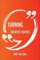 Boek cover Turning Greatest Quotes - Quick, Short, Medium Or Long Quotes. Find The Perfect Turning Quotations For All Occasions - Spicing Up Letters, Speeches, And Everyday Conversations. van Janet Rutledge