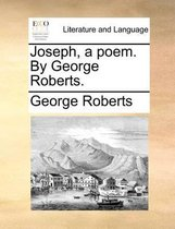 Joseph, a Poem. by George Roberts.