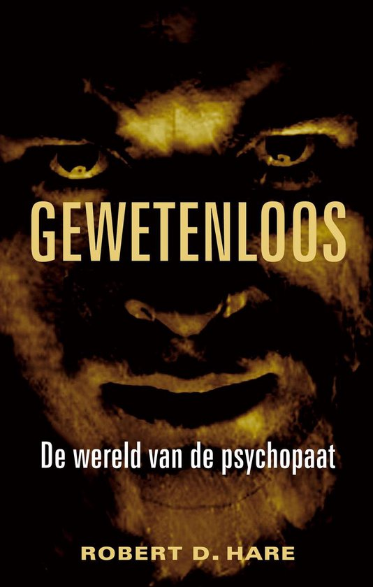 Gewetenloos De onrustbarende wereld van de psychopaten onder ons