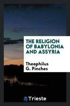 The Religion of Babylonia and Assyria