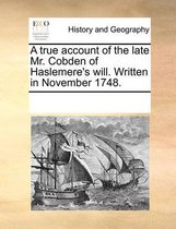 A True Account of the Late Mr. Cobden of Haslemere's Will. Written in November 1748.