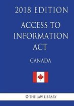 Access to Information ACT (Canada) - 2018 Edition
