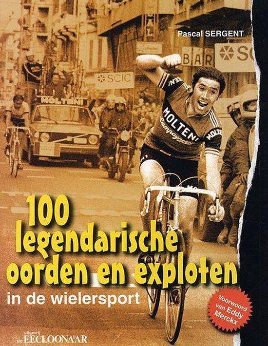Cover van het boek '100 legendarische oorden en exploten' van Pascal Sergent en Roger de Maertelaere