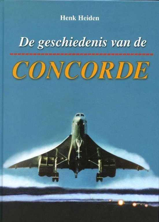 De Geschiedenis Van De Concorde - Henk Heiden | Fthsonline.com