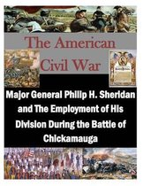 Major General Philip H. Sheridan and the Employment of His Division During the Battle of Chickamauga