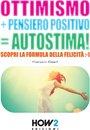 OTTIMISMO + PENSIERO POSITIVO = AUTOSTIMA! Scopri la formula della Felicità