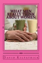 What Men Really Think about Women