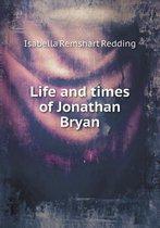 Life and Times of Jonathan Bryan