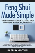 Feng Shui Made Simple - The Beginner's Guide to Feng Shui for Wealth, Health and Love - Includes the Five Elements, Finding Your Kua Number, the Lo Pan, Creating a Feng Shui Bedroom, and the Bagua Map