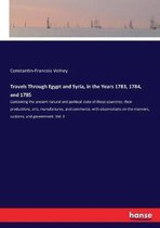 Travels Through Egypt and Syria, in the Years 1783, 1784, and 1785