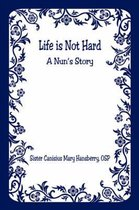 Life Is Not Hard - A Nun's Story