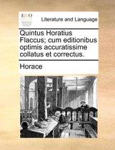 Quintus Horatius Flaccus; Cum Editionibus Optimis Accuratissime Collatus Et Correctus.